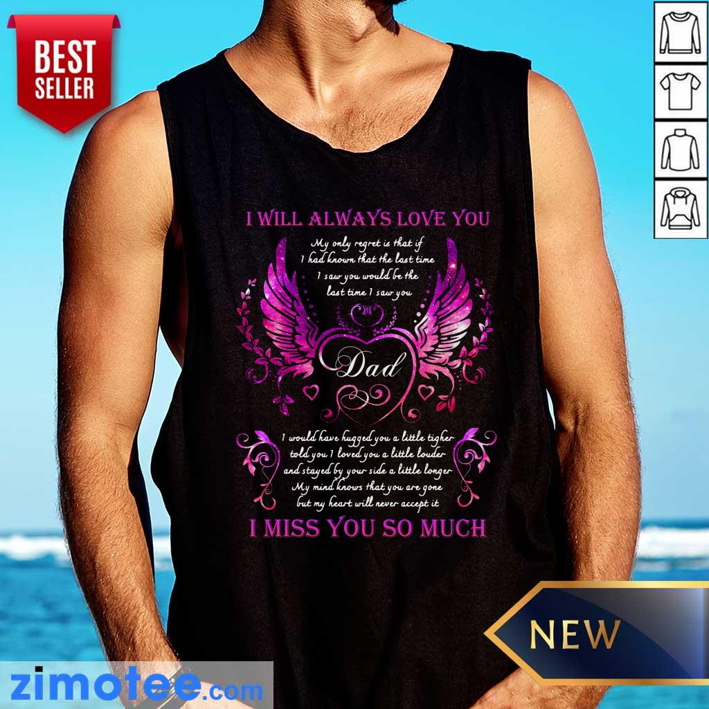 I Will Always Love You Dad I Miss You So Much Tank Top