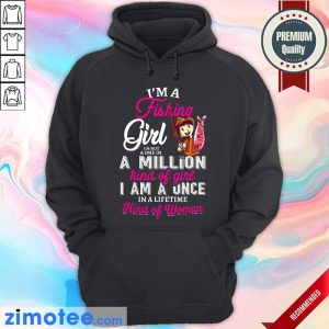 I'm A Fishing Girl I'm Not A One In A Million Kind Of Girl I Am A Once In A Lifetime Kind Of Woman Hoodie