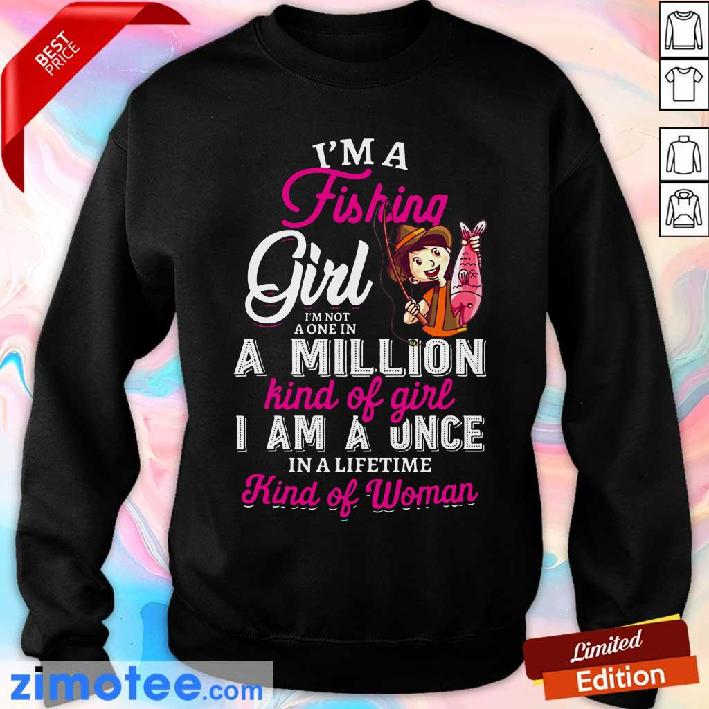 I'm A Fishing Girl I'm Not A One In A Million Kind Of Girl I Am A Once In A Lifetime Kind Of Woman Sweater