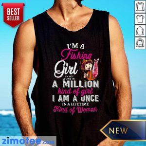 I'm A Fishing Girl I'm Not A One In A Million Kind Of Girl I Am A Once In A Lifetime Kind Of Woman Tank Top