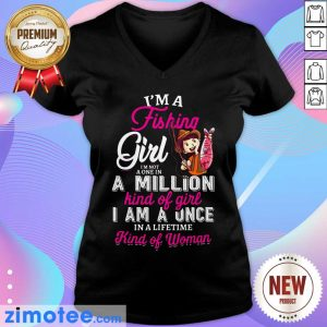 I'm A Fishing Girl I'm Not A One In A Million Kind Of Girl I Am A Once In A Lifetime Kind Of Woman V-neck