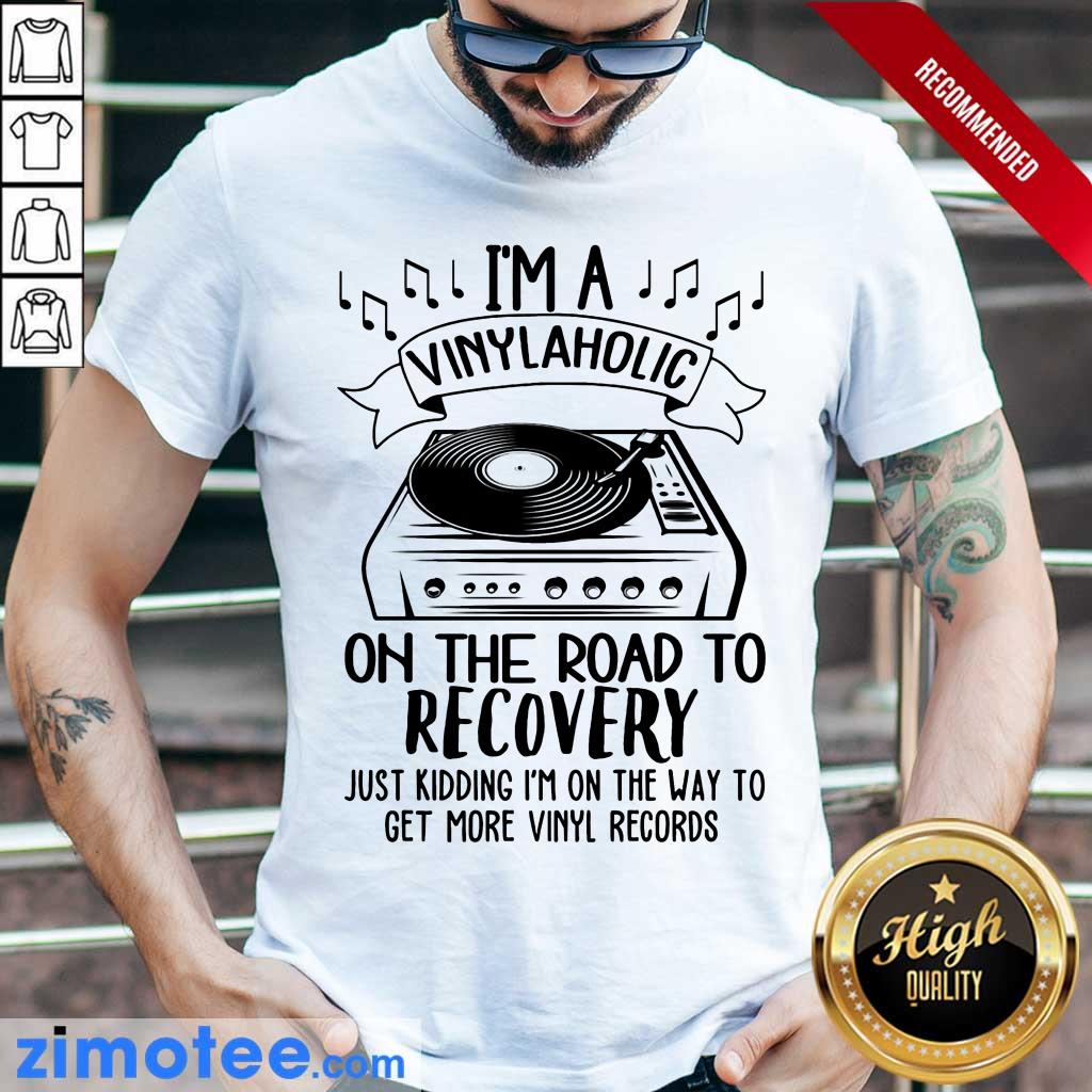 I'm A Vinylaholic On The Road Recovery Shirt