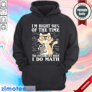 I'm Right 98% Of The Time I Do Math Cat Hoodie
