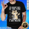 I'm Right 98% Of The Time I Do Math Cat Shirt