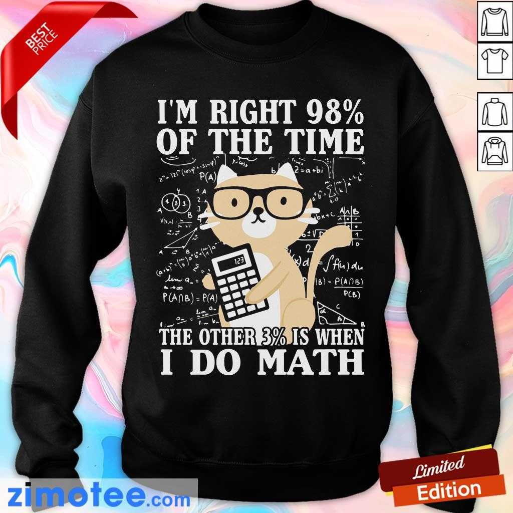 I'm Right 98% Of The Time I Do Math Cat Sweater