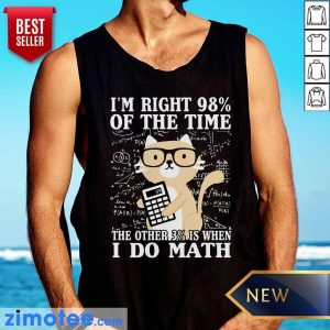 I'm Right 98% Of The Time I Do Math Cat Tank Top