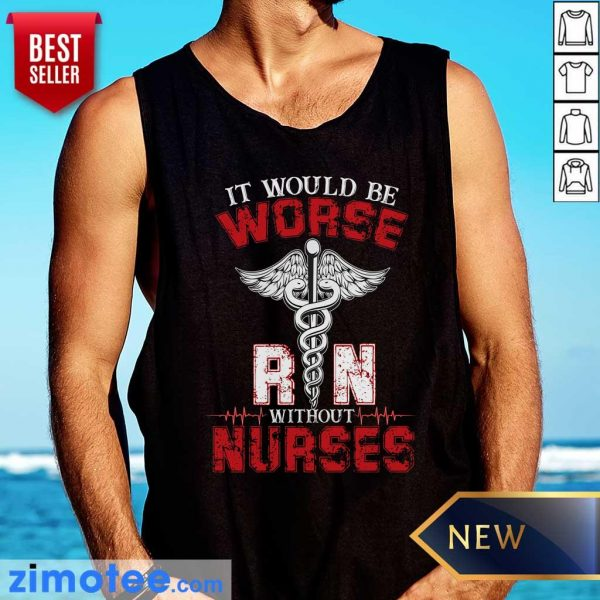 It Would Be Worse Without Nurses Tank Top
