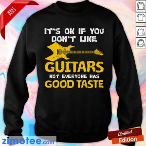 It's Ok If You Don't Like Guitars Not Everyone Has Good Taste Sweater