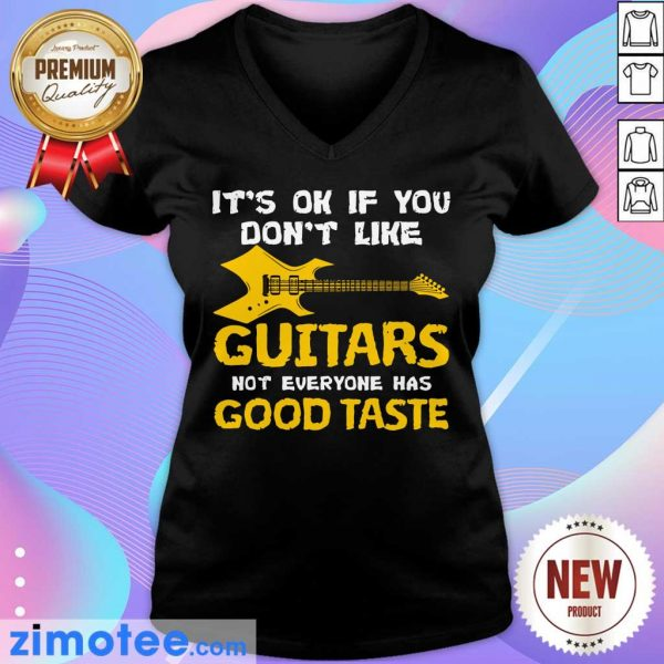 It's Ok If You Don't Like Guitars Not Everyone Has Good Taste V-neck