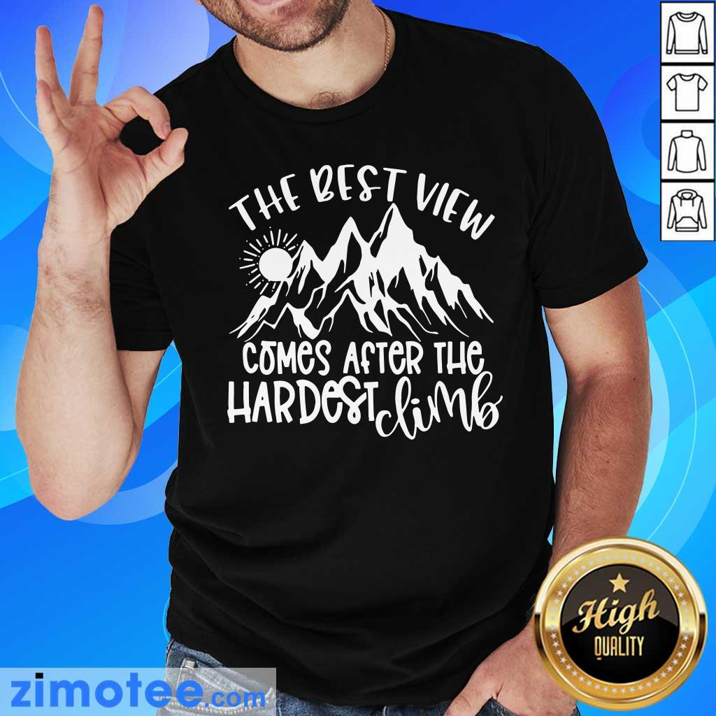 Mountain The Best View Comes After The Hardest Climbs Shirt