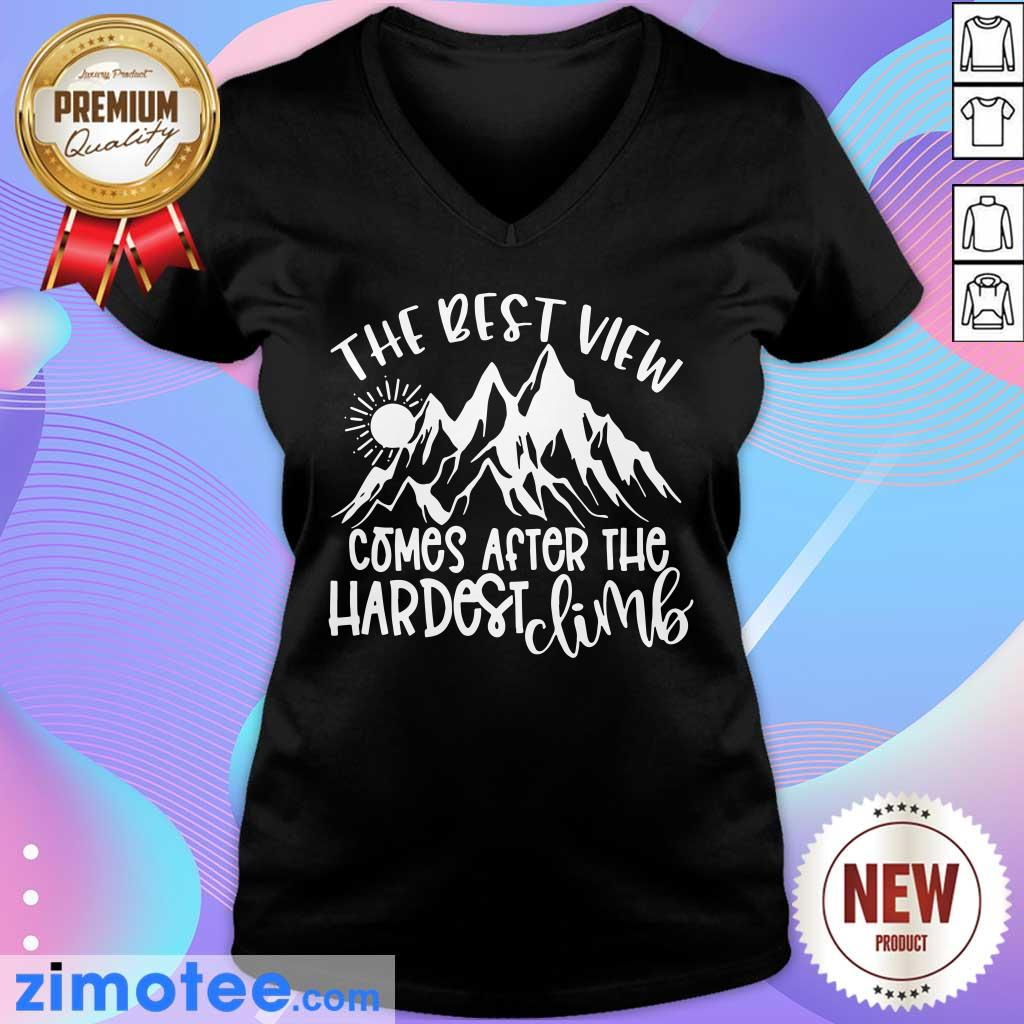 Mountain The Best View Comes After The Hardest Climbs V-neck