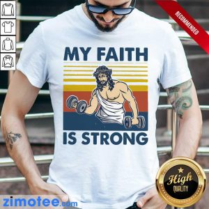 My Faith Jesus Is Strong Vintage Shirt