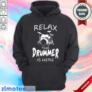 Relax The Drummer Is Here Hoodie