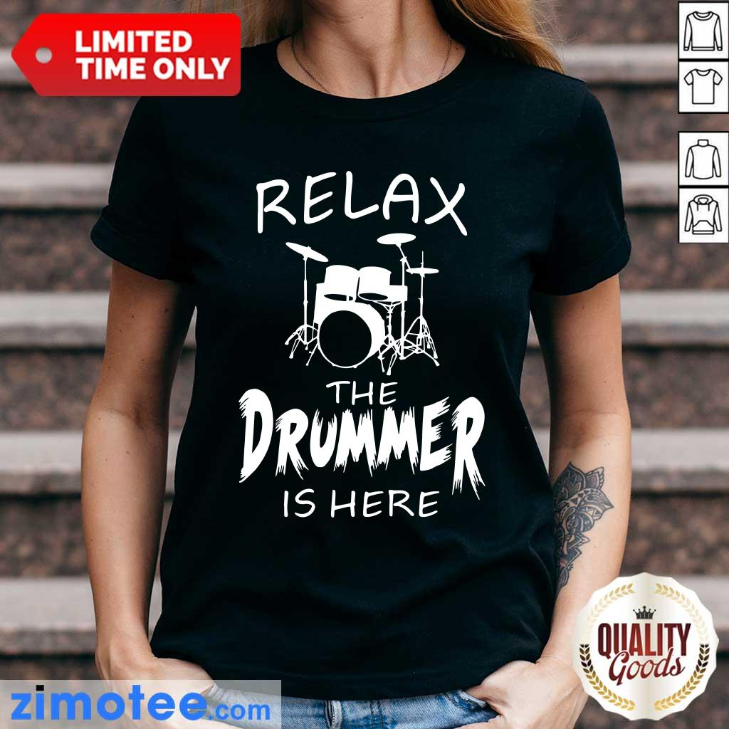 Relax The Drummer Is Here Ladies Tee