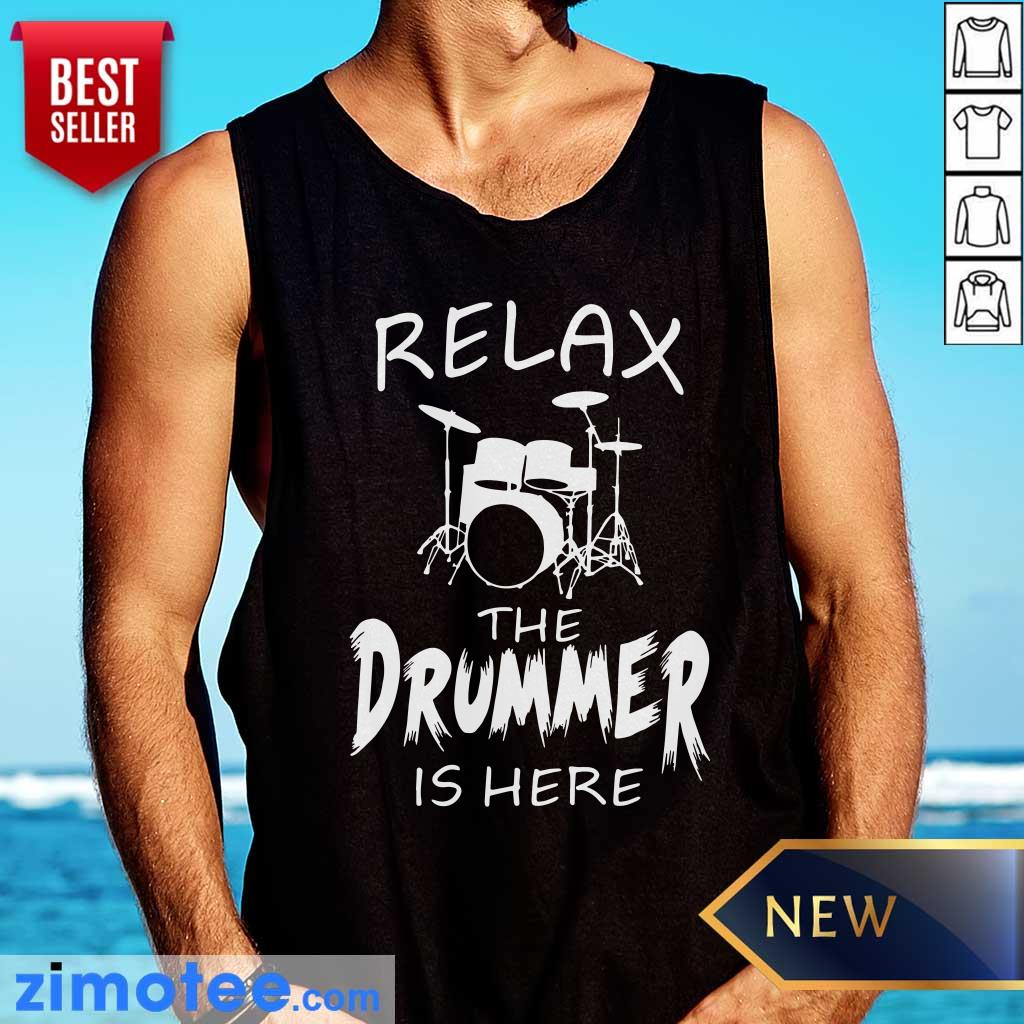 Relax The Drummer Is Here Tank Top
