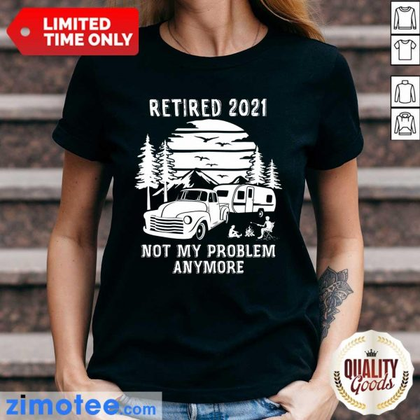 Retired 2021 Not Problem Anymore Camping Ladies Tee