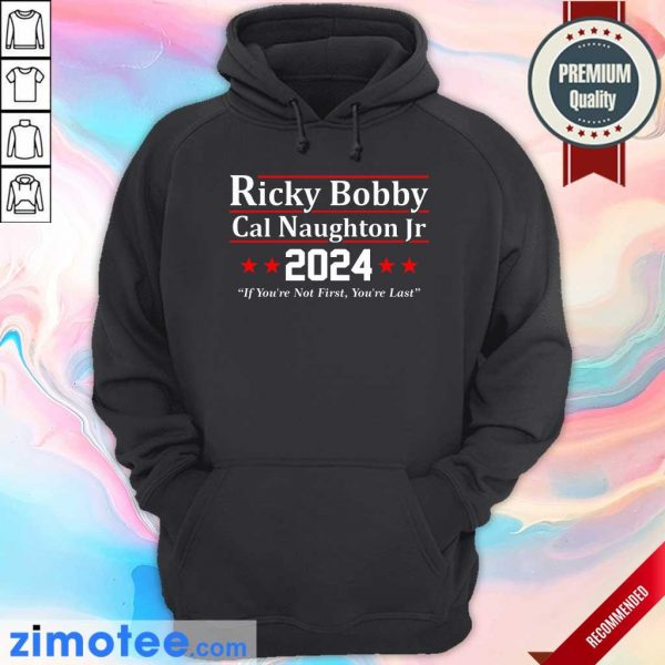 Ricky Bobby Cal Naughton Jr 2024 If You're Not First You're Last Hoodie