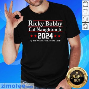 Ricky Bobby Cal Naughton Jr 2024 If You're Not First You're Last Shirt
