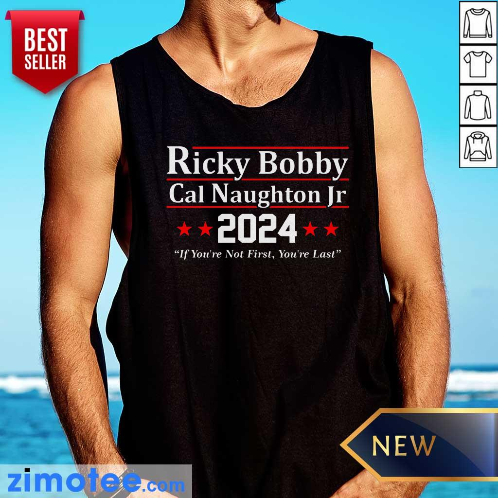 Ricky Bobby Cal Naughton Jr 2024 If You're Not First You're Last Tank Top
