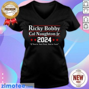 Ricky Bobby Cal Naughton Jr 2024 If You're Not First You're Last V-neck