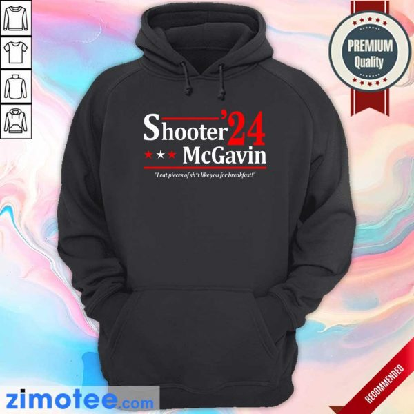 Shooter Mcgavin 2024 I Eat Pieces Of Shit Like You For Breakfast Hoodie