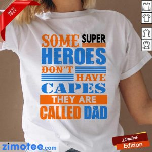 Some Super Heroes Dont Have Capes Called Dad Ladies Tee