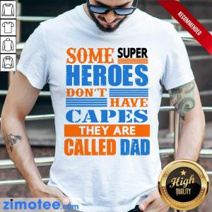 Some Super Heroes Dont Have Capes Called Dad Shirt
