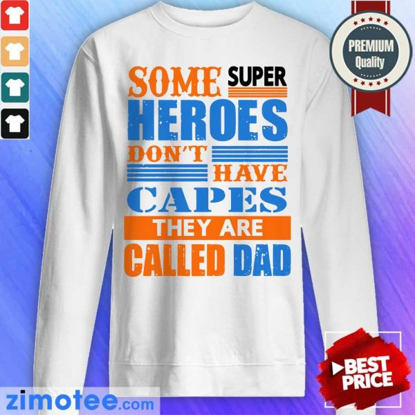 Some Super Heroes Dont Have Capes Called Dad Sweatshirt