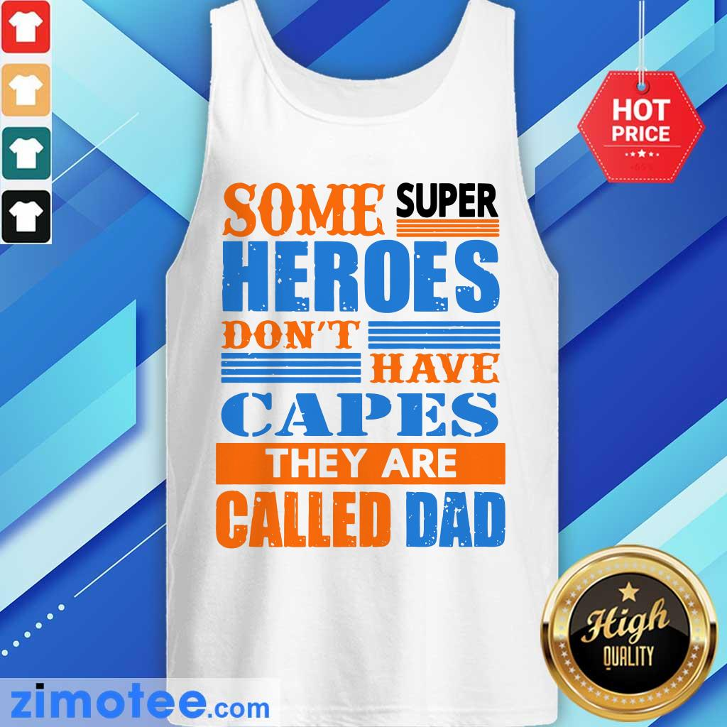 Some Super Heroes Dont Have Capes Called Dad Tank Top