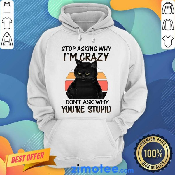 Stop Asking Why I'm Crazy Black Cat Hoodie