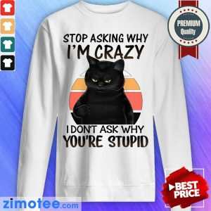 Stop Asking Why I'm Crazy Black Cat Sweater