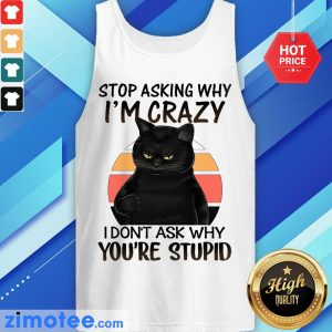 Stop Asking Why I'm Crazy Black Cat Tank Top