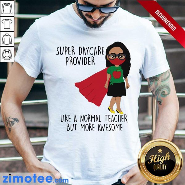 Super Daycare Provider Like A Normal But Awesome Shirt
