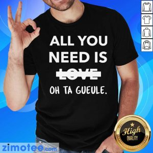 Top All You Need Is Love Oh Ta Guele Shirt