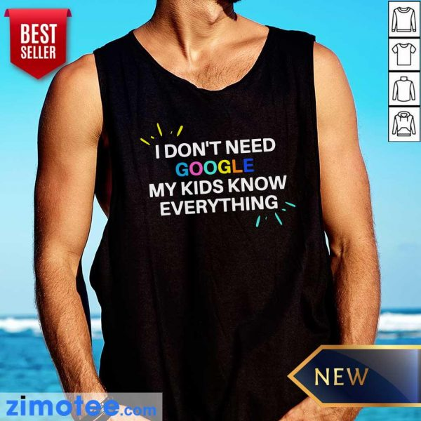 Top I Don't Need Google My Kid Knows Everything Tank Top