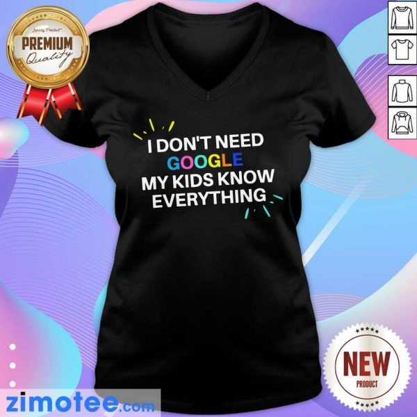 Top I Don't Need Google My Kid Knows Everything V-neck