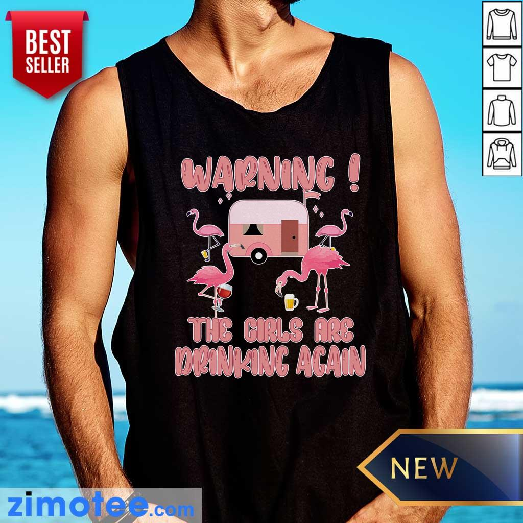 Warning The Girls Are Drinking Again Flamigo Camping Tank Top