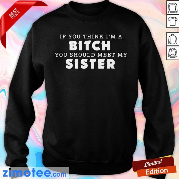 You Should Meet My Sister Bitch Sweater