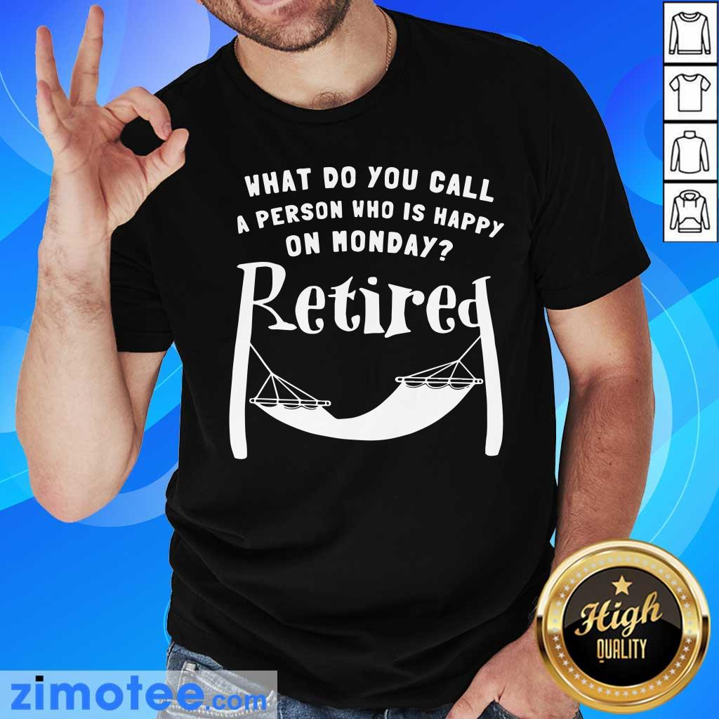 A Person Who Is Happy On Monday Retired Shirt