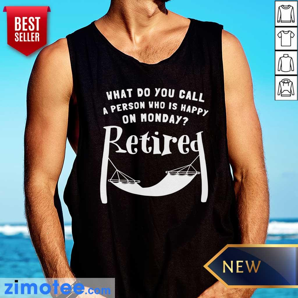A Person Who Is Happy On Monday Retired Tank Top