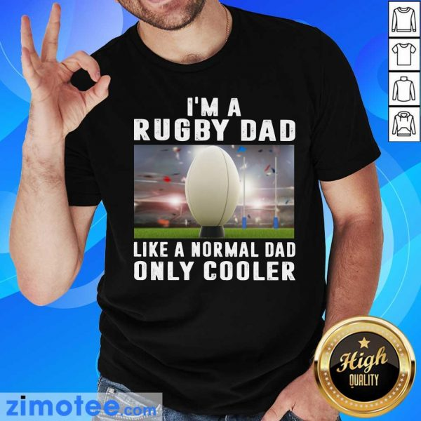 I'm A Rugby Dad Like A Normal Dad Only Cooler Shirt