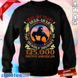 Native Trail Of Tears 1828 1838 The Deadly Journey Of 125000 Native American Sweater