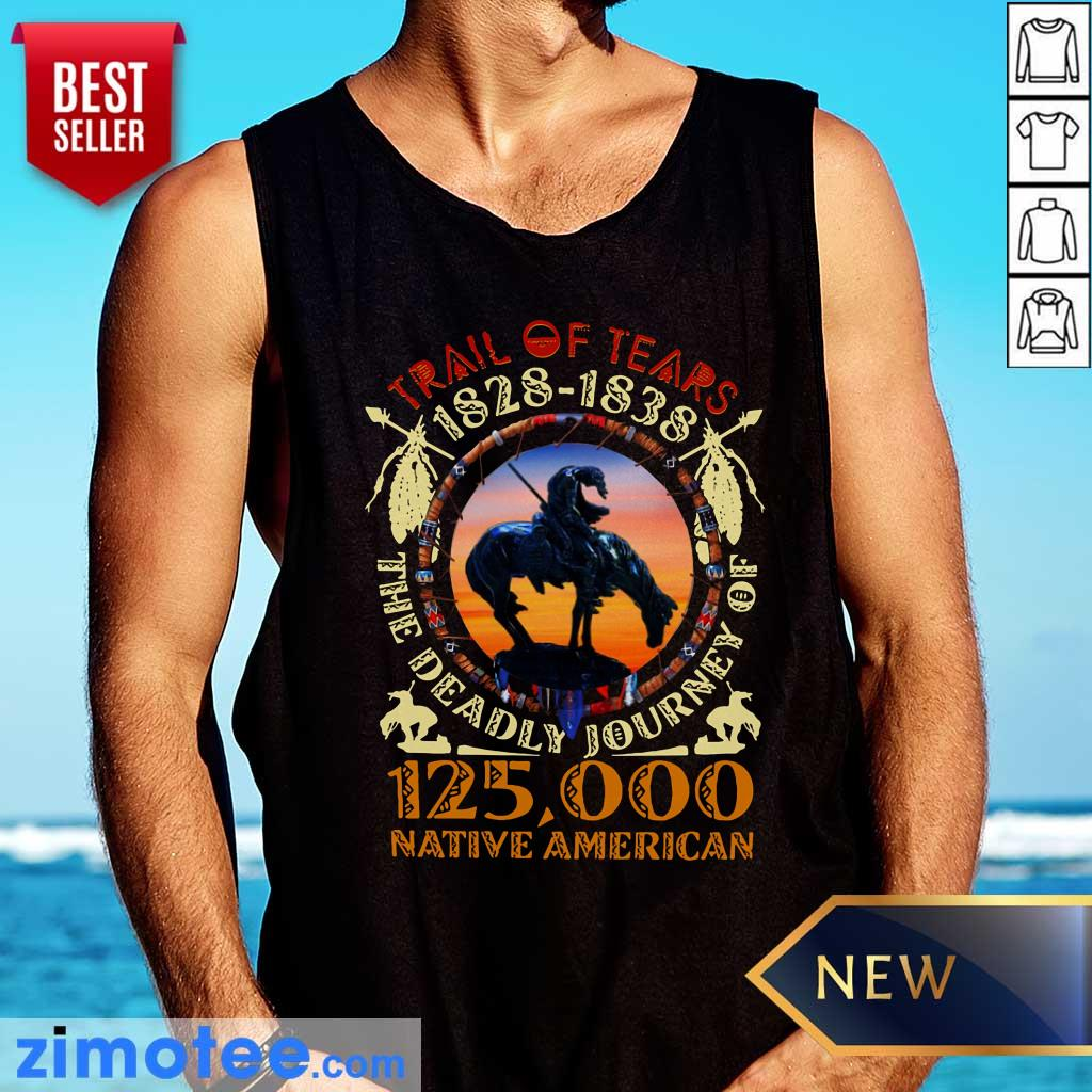 Native Trail Of Tears 1828 1838 The Deadly Journey Of 125000 Native American Tank Top