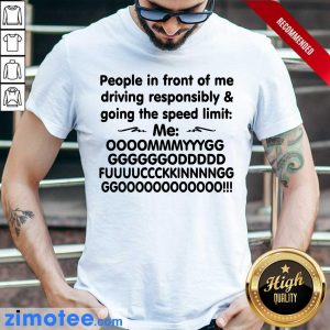 People In Front Of Me Driving Responsibly Going The Speed Limit Shirt