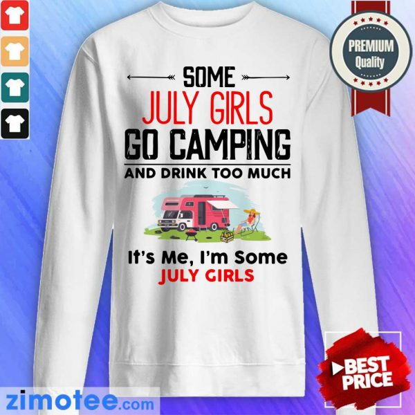 Some July Girl Go Camping And Drink Too Much It's Me I'm Some July Girl Sweater