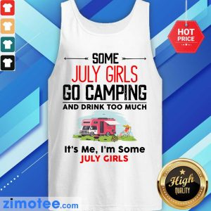 Some July Girl Go Camping And Drink Too Much It's Me I'm Some July Girl Tank Top