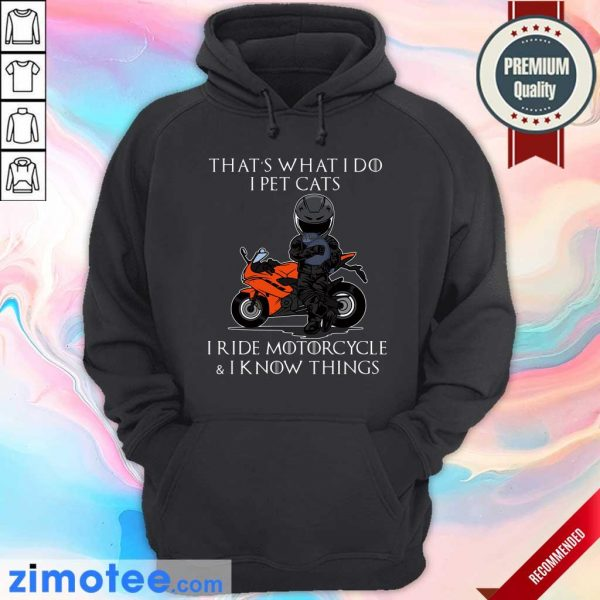 That's What I Do I Pet Cats I Ride Motorcycle And I Know Things Hoodie