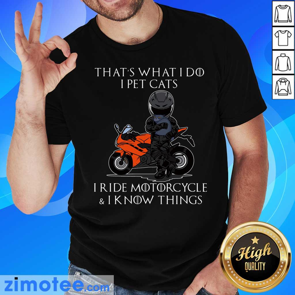 That's What I Do I Pet Cats I Ride Motorcycle And I Know Things Shirt