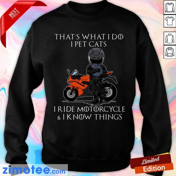 That's What I Do I Pet Cats I Ride Motorcycle And I Know Things Sweatshirt