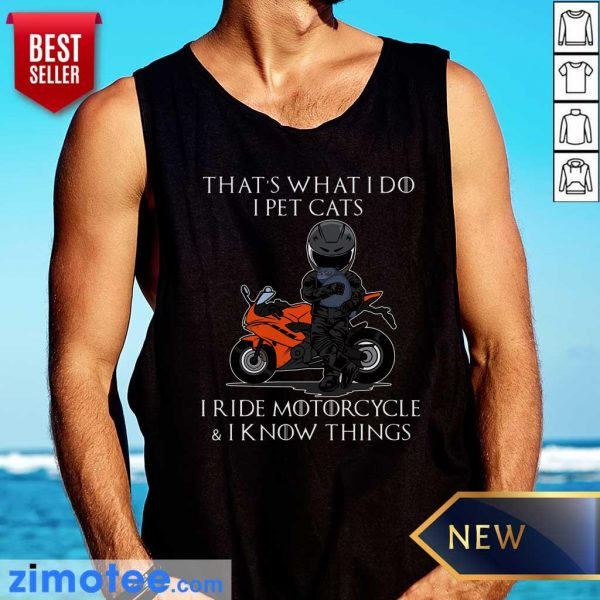 That's What I Do I Pet Cats I Ride Motorcycle And I Know Things Tank Top